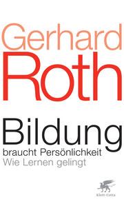 Buchcover von Gerhard Roth, Bildung braucht Persönlichkeit. Auf dem Cover ist groß der Name und der Titel des Buches.