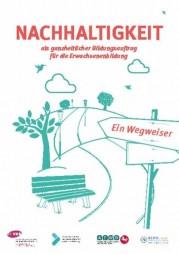 """Das Bild zeigt das Cover der Broschüre """"Nachhaltigkeit als ganzheitlicher Bildungsauftrag für die Erwachsenenbildung""""."""