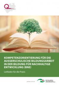 Coverfoto KOMPETENZORIENTIERUNG FÜR DIE AUSSERSCHULISCHE BILDUNGSARBEIT IN DER BILDUNG FÜR NACHHALTIGE ENTWICKLUNG (BNE)